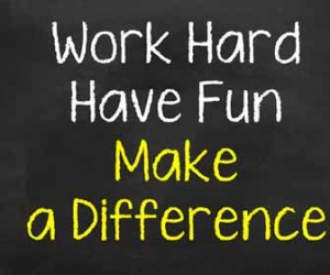 Work Hard, Have Fun, Make A Difference